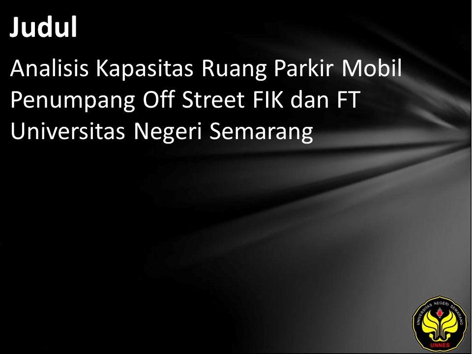 Judul Analisis Kapasitas Ruang Parkir Mobil Penumpang Off Street FIK dan FT Universitas Negeri Semarang