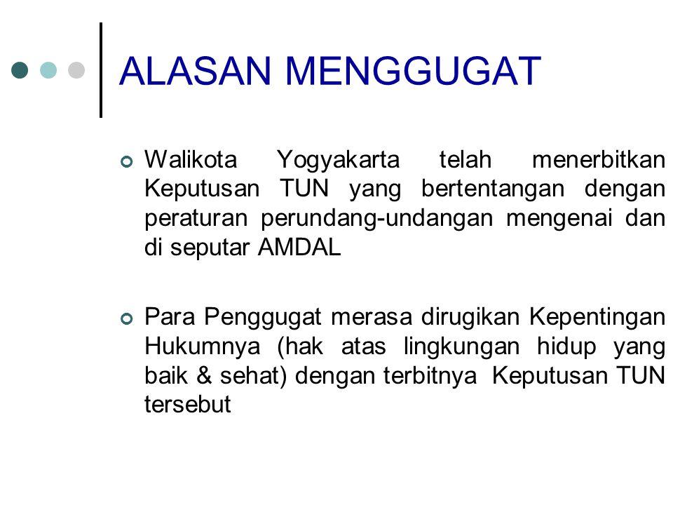 ALASAN MENGGUGAT Walikota Yogyakarta telah menerbitkan Keputusan TUN yang bertentangan dengan peraturan perundang-undangan mengenai dan di seputar AMD