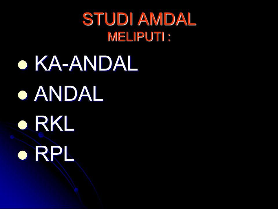 STUDI AMDAL MELIPUTI : KA-ANDAL KA-ANDAL ANDAL ANDAL RKL RKL RPL RPL