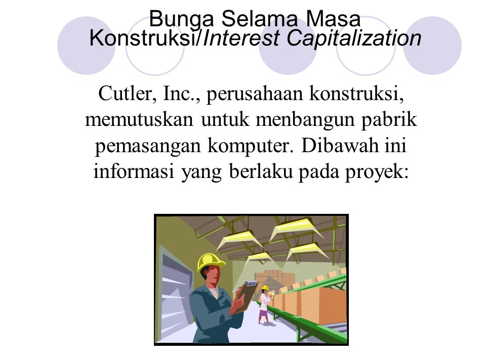 Cutler, Inc., perusahaan konstruksi, memutuskan untuk menbangun pabrik pemasangan komputer. Dibawah ini informasi yang berlaku pada proyek: Bunga Sela