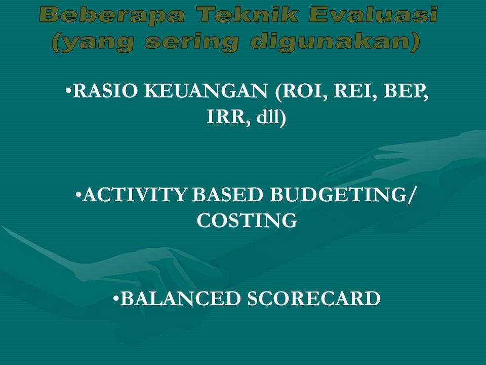 RASIO KEUANGAN (ROI, REI, BEP, IRR, dll) ACTIVITY BASED BUDGETING/ COSTING BALANCED SCORECARD