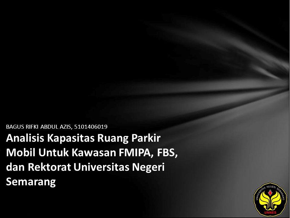 BAGUS RIFKI ABDUL AZIS, 5101406019 Analisis Kapasitas Ruang Parkir Mobil Untuk Kawasan FMIPA, FBS, dan Rektorat Universitas Negeri Semarang