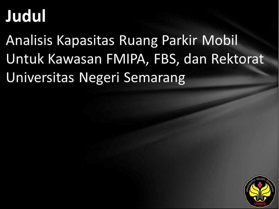 Judul Analisis Kapasitas Ruang Parkir Mobil Untuk Kawasan FMIPA, FBS, dan Rektorat Universitas Negeri Semarang