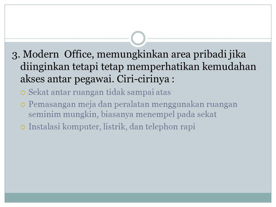 3. Modern Office, memungkinkan area pribadi jika diinginkan tetapi tetap memperhatikan kemudahan akses antar pegawai. Ciri-cirinya :  Sekat antar rua
