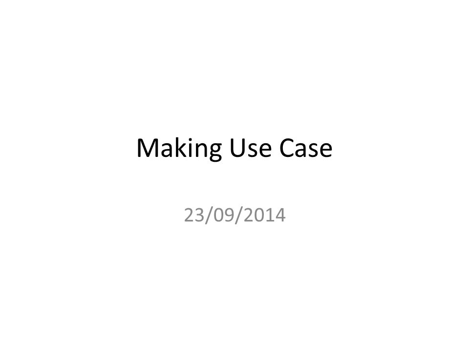 Making Use Case 23/09/2014
