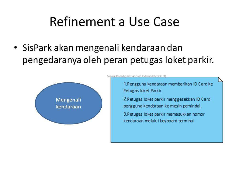 Refinement a Use Case SisPark akan mengenali kendaraan dan pengedaranya oleh peran petugas loket parkir. Mengenali kendaraan