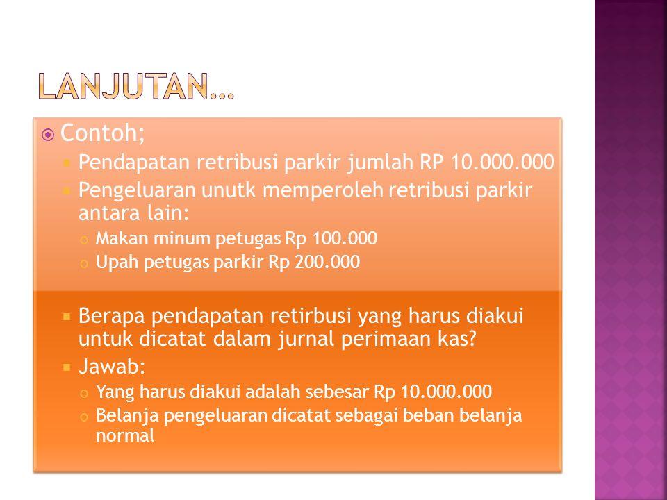  Contoh;  Pendapatan retribusi parkir jumlah RP 10.000.000  Pengeluaran unutk memperoleh retribusi parkir antara lain: Makan minum petugas Rp 100.0