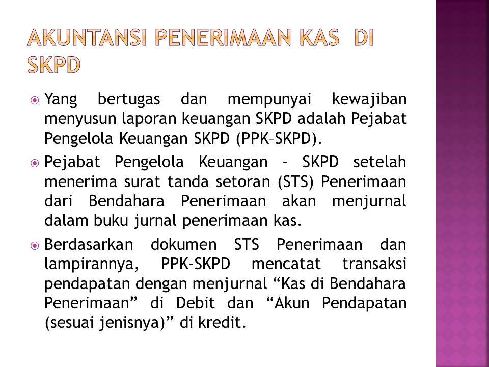  Yang bertugas dan mempunyai kewajiban menyusun laporan keuangan SKPD adalah Pejabat Pengelola Keuangan SKPD (PPK–SKPD).  Pejabat Pengelola Keuangan