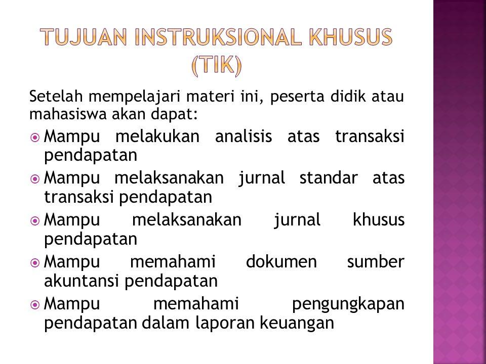 Setelah mempelajari materi ini, peserta didik atau mahasiswa akan dapat:  Mampu melakukan analisis atas transaksi pendapatan  Mampu melaksanakan jur