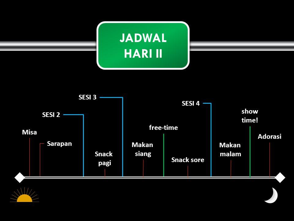 JADWAL HARI II JADWAL HARI II Adorasi Sarapan Misa Makan siang Makan malam Snack sore Snack pagi SESI 2 SESI 3 free-time SESI 4 show time!