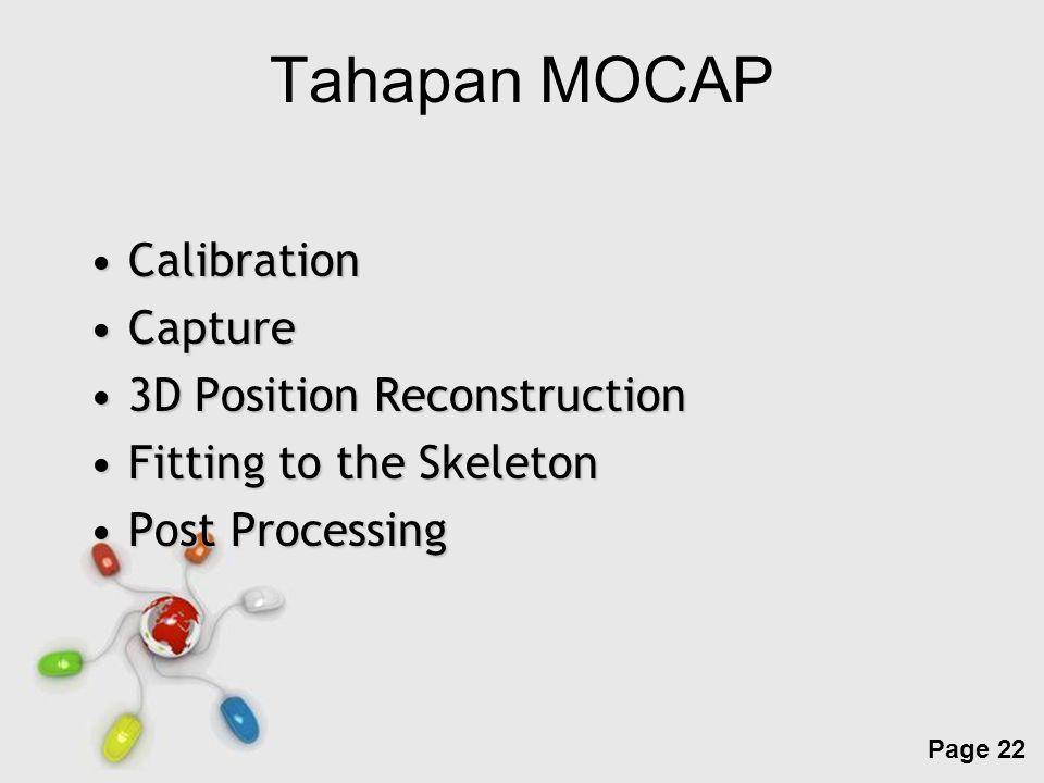 Free Powerpoint Templates Page 22 Tahapan MOCAP CalibrationCalibration CaptureCapture 3D Position Reconstruction3D Position Reconstruction Fitting to