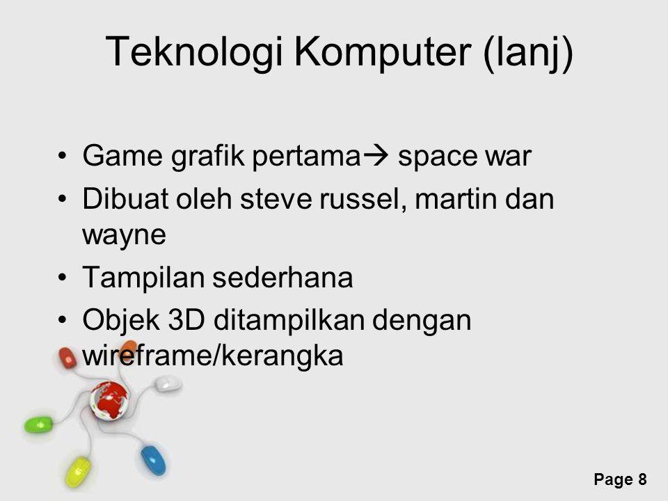Free Powerpoint Templates Page 8 Teknologi Komputer (lanj) Game grafik pertama  space war Dibuat oleh steve russel, martin dan wayne Tampilan sederha