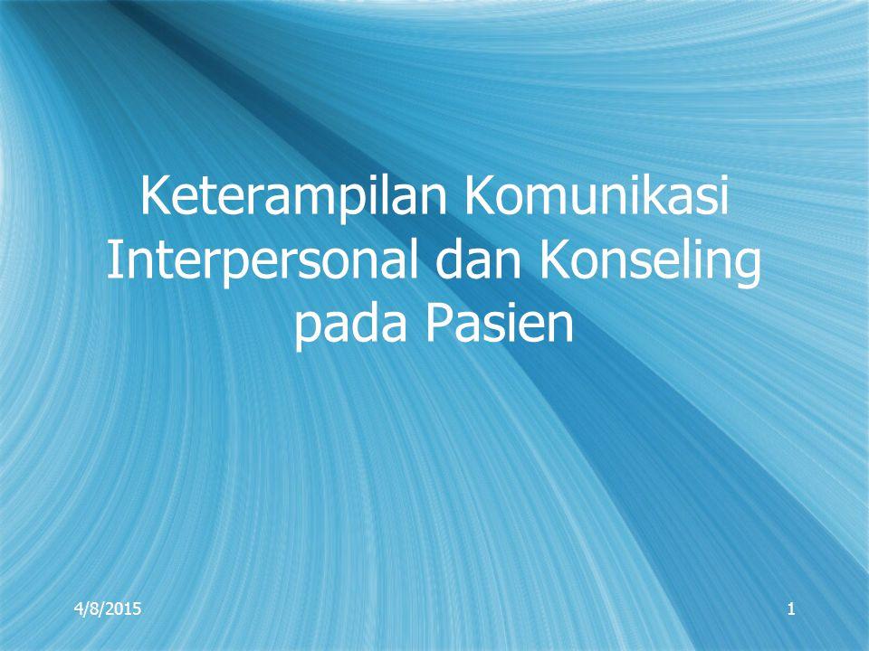 4/8/20151 Keterampilan Komunikasi Interpersonal dan Konseling pada Pasien