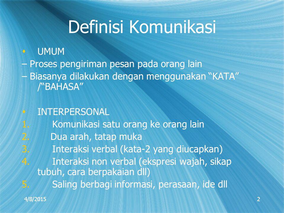 """4/8/20152 Definisi Komunikasi  UMUM – Proses pengiriman pesan pada orang lain – Biasanya dilakukan dengan menggunakan """"KATA"""" /""""BAHASA""""  INTERPERSONA"""