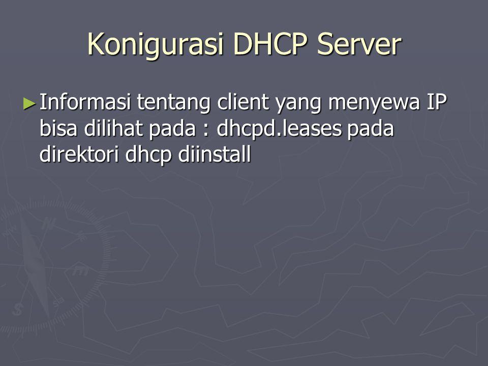 Konigurasi DHCP Server ► Informasi tentang client yang menyewa IP bisa dilihat pada : dhcpd.leases pada direktori dhcp diinstall