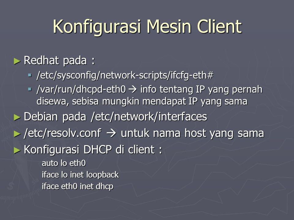 Konfigurasi Mesin Client ► Redhat pada :  /etc/sysconfig/network-scripts/ifcfg-eth#  /var/run/dhcpd-eth0  info tentang IP yang pernah disewa, sebis