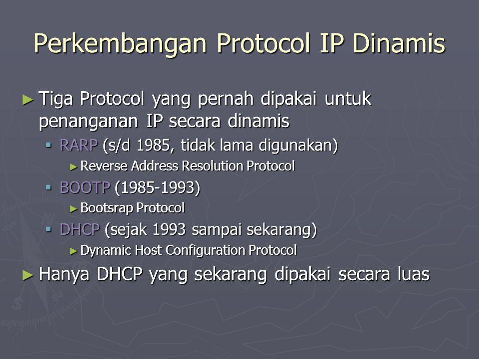 Perkembangan Protocol IP Dinamis ► Tiga Protocol yang pernah dipakai untuk penanganan IP secara dinamis  RARP (s/d 1985, tidak lama digunakan) ► Reve