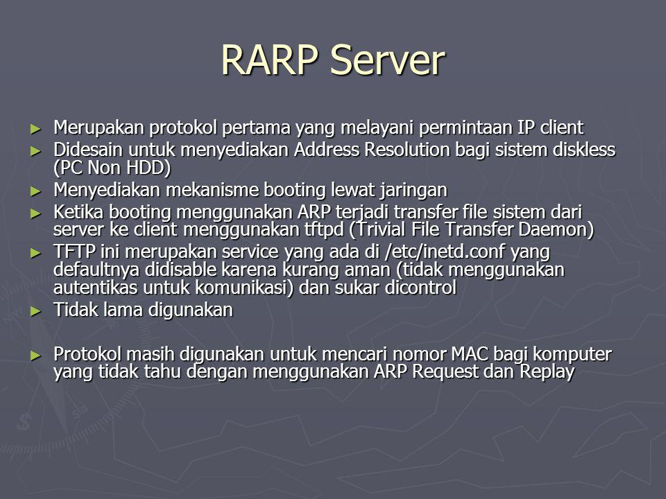 RARP Server ► Merupakan protokol pertama yang melayani permintaan IP client ► Didesain untuk menyediakan Address Resolution bagi sistem diskless (PC N