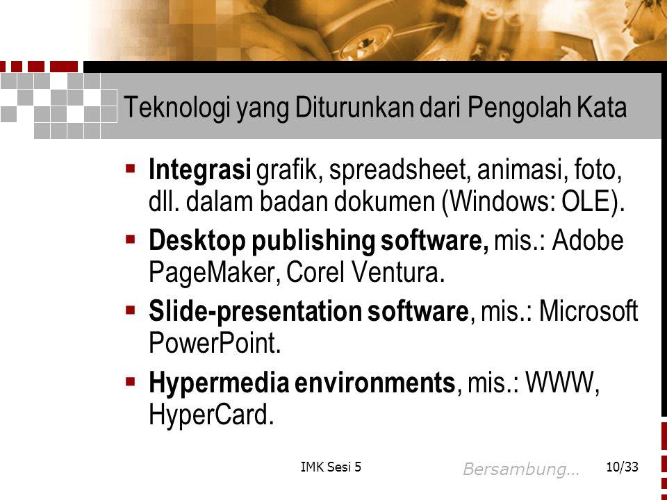 IMK Sesi 510/33 Teknologi yang Diturunkan dari Pengolah Kata  Integrasi grafik, spreadsheet, animasi, foto, dll.