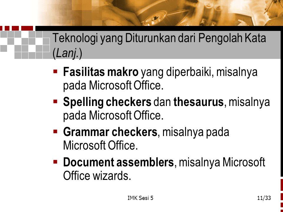 IMK Sesi 511/33 Teknologi yang Diturunkan dari Pengolah Kata ( Lanj. )  Fasilitas makro yang diperbaiki, misalnya pada Microsoft Office.  Spelling c