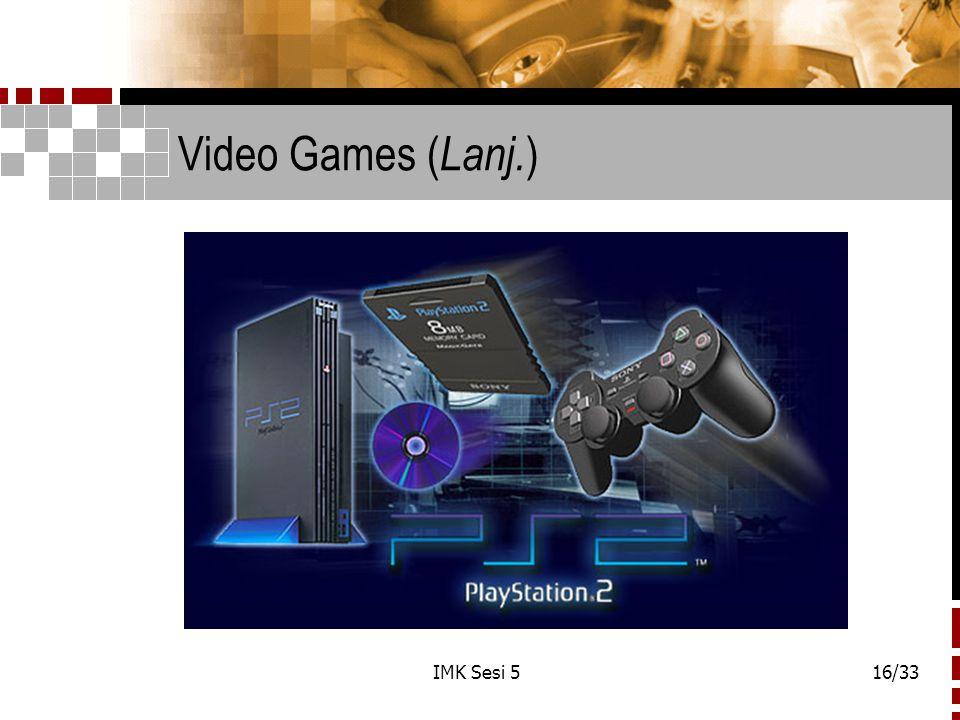 IMK Sesi 516/33 Video Games ( Lanj. )