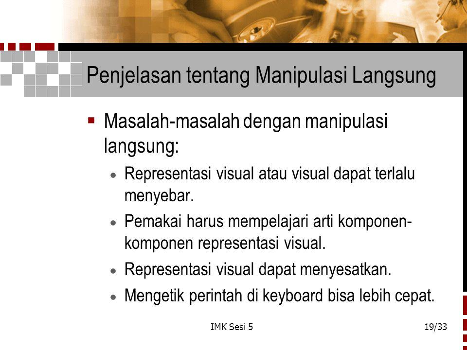 IMK Sesi 519/33 Penjelasan tentang Manipulasi Langsung  Masalah-masalah dengan manipulasi langsung:  Representasi visual atau visual dapat terlalu menyebar.