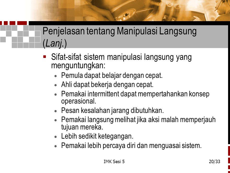 IMK Sesi 520/33 Penjelasan tentang Manipulasi Langsung ( Lanj. )  Sifat-sifat sistem manipulasi langsung yang menguntungkan:  Pemula dapat belajar d