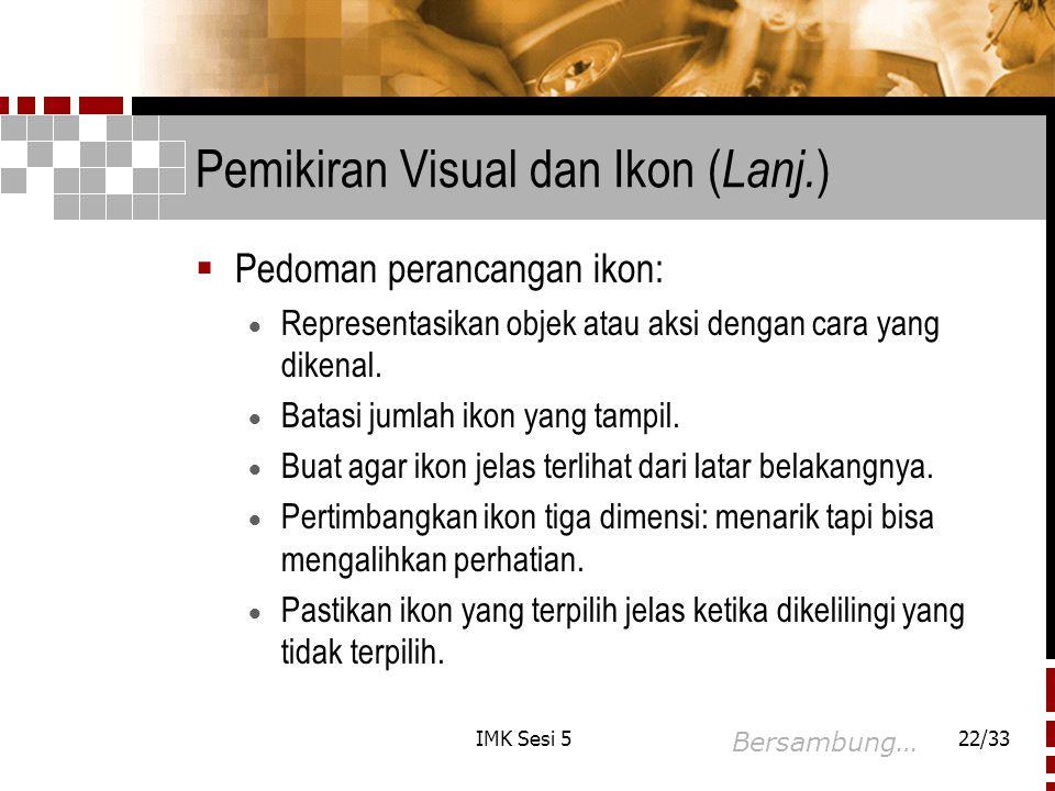 IMK Sesi 522/33 Pemikiran Visual dan Ikon ( Lanj. )  Pedoman perancangan ikon:  Representasikan objek atau aksi dengan cara yang dikenal.  Batasi j