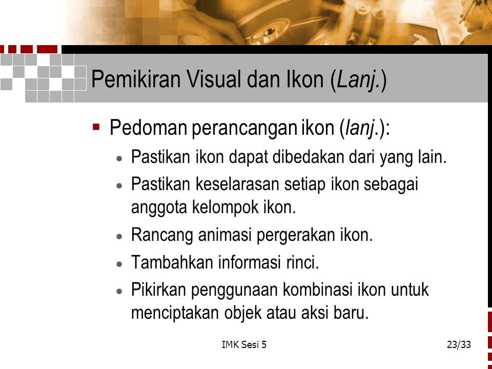 IMK Sesi 523/33 Pemikiran Visual dan Ikon ( Lanj. )  Pedoman perancangan ikon ( lanj.):  Pastikan ikon dapat dibedakan dari yang lain.  Pastikan ke