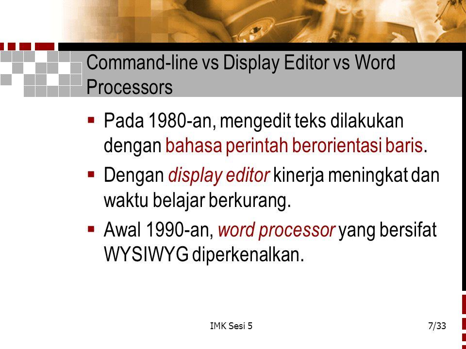 IMK Sesi 57/33 Command-line vs Display Editor vs Word Processors  Pada 1980-an, mengedit teks dilakukan dengan bahasa perintah berorientasi baris. 