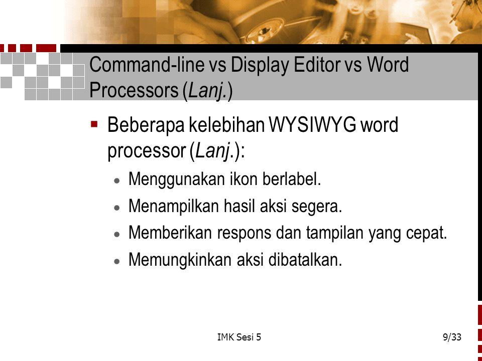 IMK Sesi 59/33 Command-line vs Display Editor vs Word Processors ( Lanj. )  Beberapa kelebihan WYSIWYG word processor ( Lanj.):  Menggunakan ikon be