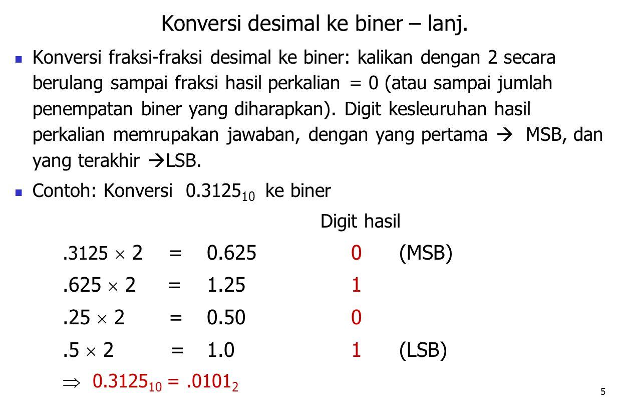 5 Konversi fraksi-fraksi desimal ke biner: kalikan dengan 2 secara berulang sampai fraksi hasil perkalian = 0 (atau sampai jumlah penempatan biner yan