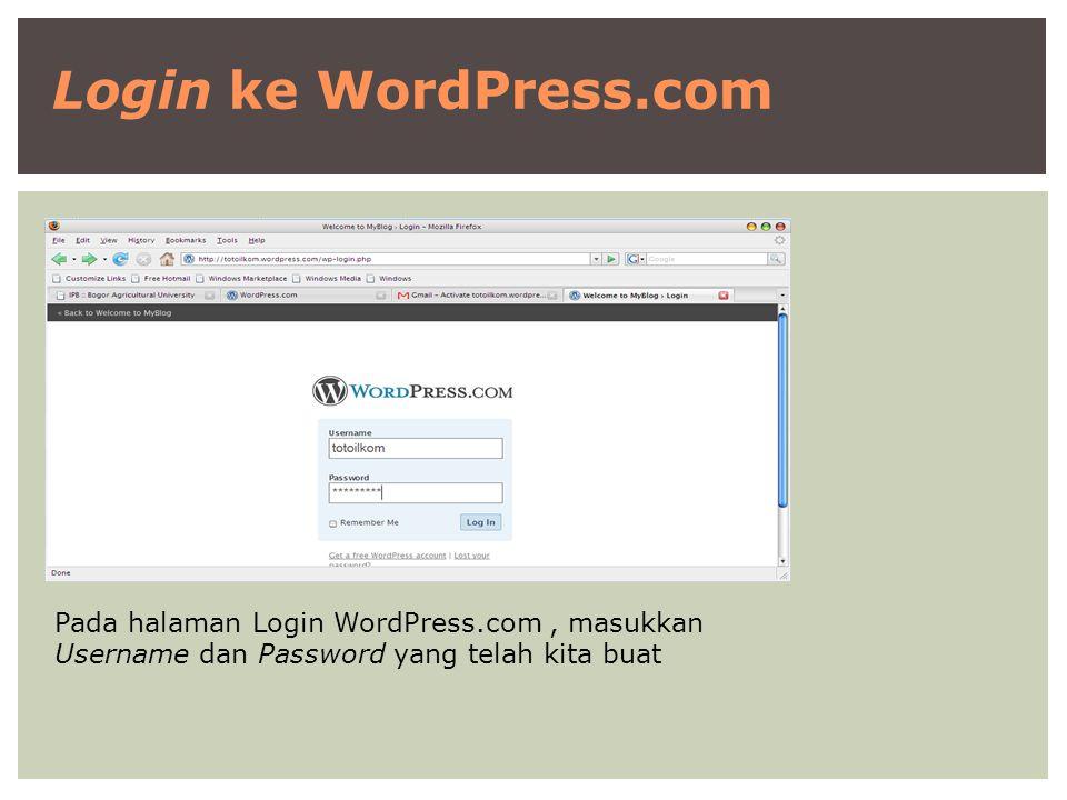 Login ke WordPress.com Pada halaman Login WordPress.com, masukkan Username dan Password yang telah kita buat
