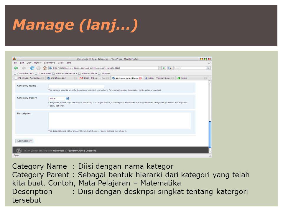 Manage (lanj…) Category Name : Diisi dengan nama kategor Category Parent : Sebagai bentuk hierarki dari kategori yang telah kita buat. Contoh, Mata Pe