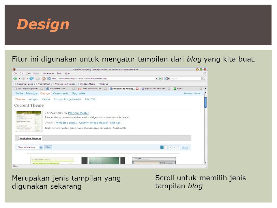 Design Fitur ini digunakan untuk mengatur tampilan dari blog yang kita buat. Merupakan jenis tampilan yang digunakan sekarang Scroll untuk memilih jen