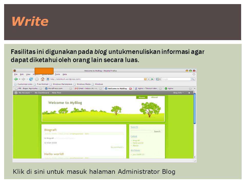 Fasilitas ini digunakan pada blog untukmenuliskan informasi agar dapat diketahui oleh orang lain secara luas. Write Klik di sini untuk masuk halaman A