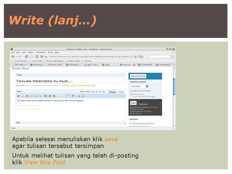 Write (lanj…) Apabila selesai menuliskan klik save agar tulisan tersebut tersimpan Untuk melihat tulisan yang telah di-posting klik View this Post