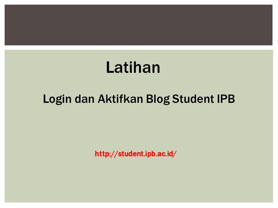 Latihan Login dan Aktifkan Blog Student IPB http://student.ipb.ac.id/