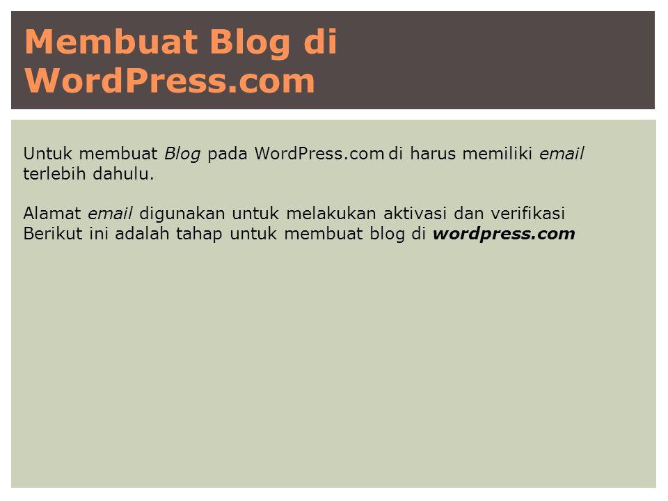 Membuat Blog di WordPress.com Untuk membuat Blog pada WordPress.com di harus memiliki email terlebih dahulu. Alamat email digunakan untuk melakukan ak