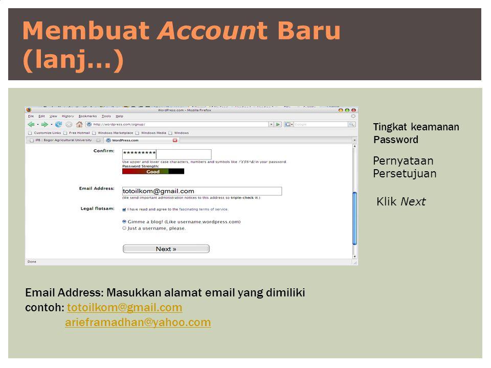 Membuat Account Baru (lanj…) Tingkat keamanan Password Email Address: Masukkan alamat email yang dimiliki contoh: totoilkom@gmail.comtotoilkom@gmail.c
