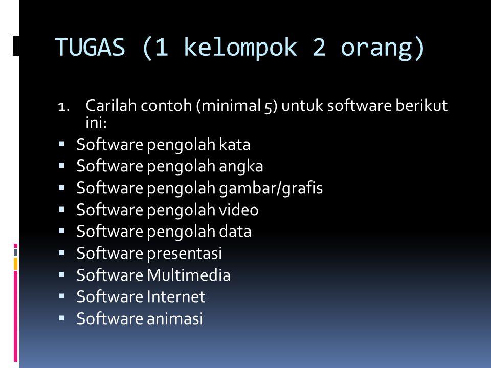 TUGAS (1 kelompok 2 orang) 1.Carilah contoh (minimal 5) untuk software berikut ini:  Software pengolah kata  Software pengolah angka  Software peng