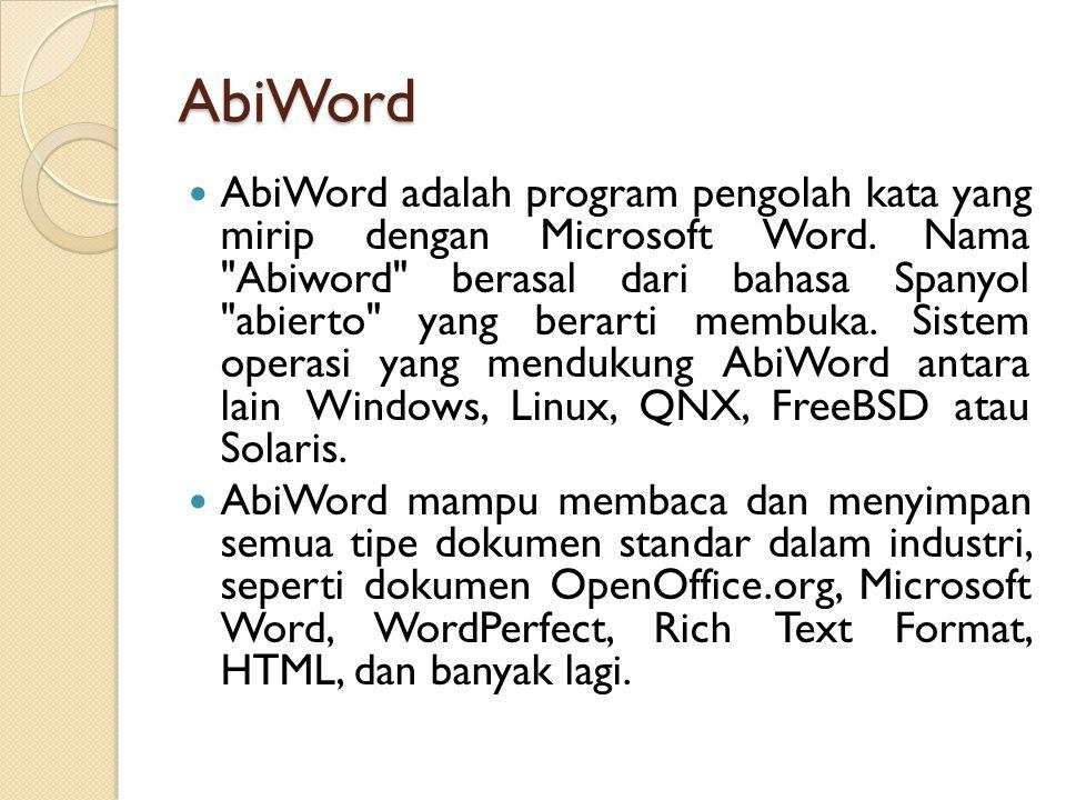 AbiWord AbiWord adalah program pengolah kata yang mirip dengan Microsoft Word.
