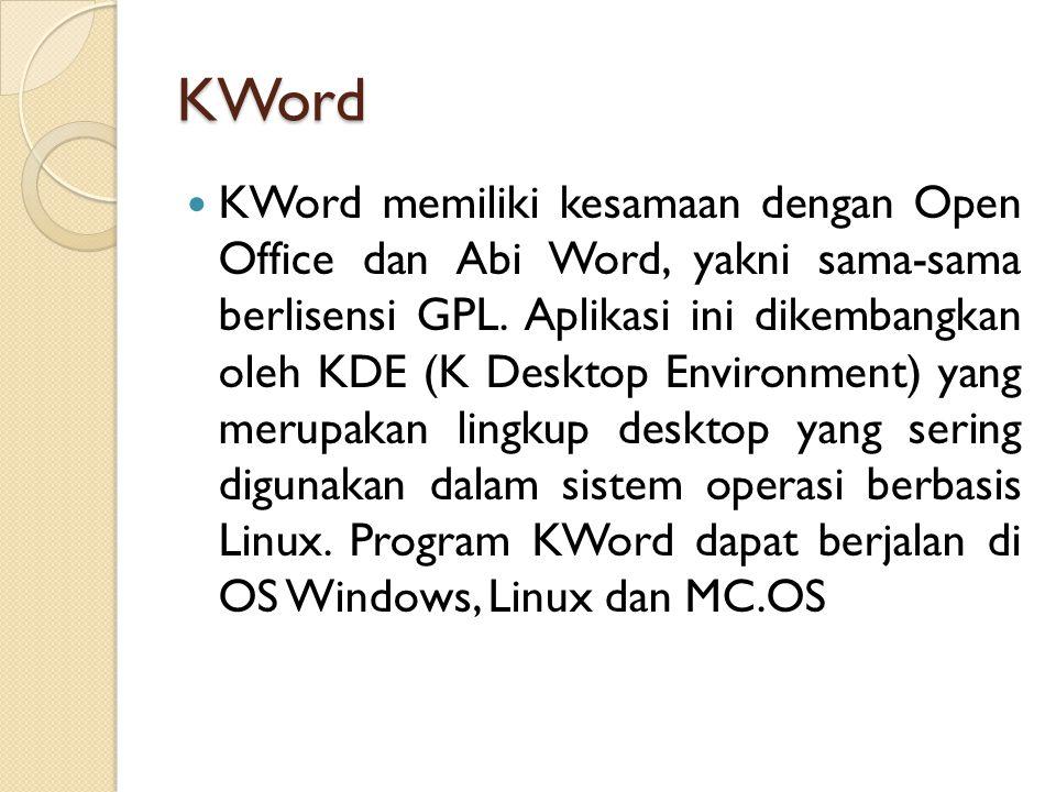 KWord KWord memiliki kesamaan dengan Open Office dan Abi Word, yakni sama-sama berlisensi GPL.