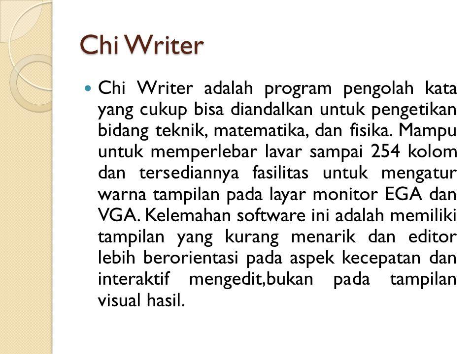 Chi Writer Chi Writer adalah program pengolah kata yang cukup bisa diandalkan untuk pengetikan bidang teknik, matematika, dan fisika.