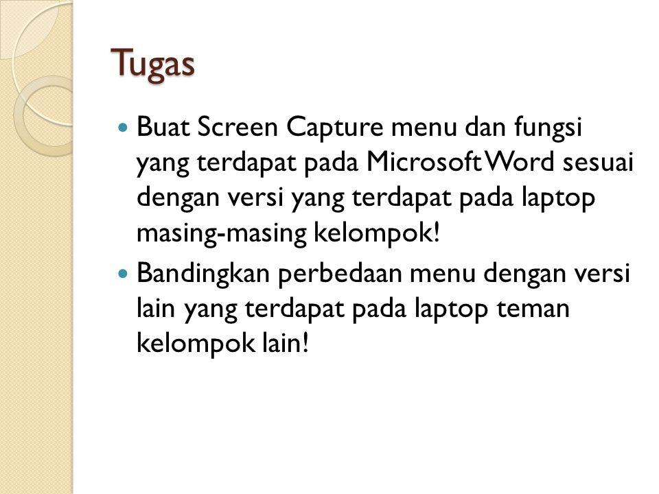 Tugas Buat Screen Capture menu dan fungsi yang terdapat pada Microsoft Word sesuai dengan versi yang terdapat pada laptop masing-masing kelompok.