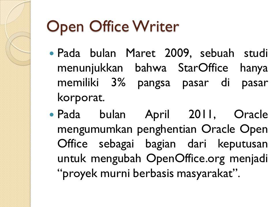 Open Office Writer Pada bulan Maret 2009, sebuah studi menunjukkan bahwa StarOffice hanya memiliki 3% pangsa pasar di pasar korporat.