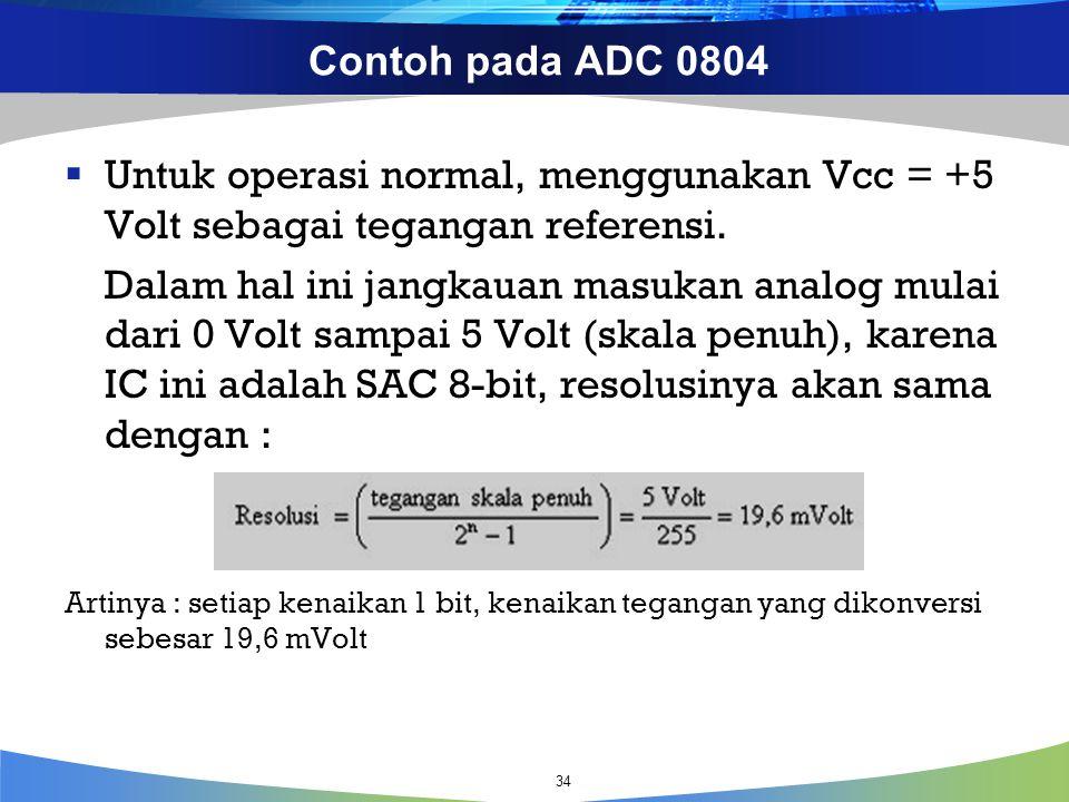 Contoh pada ADC 0804  Untuk operasi normal, menggunakan Vcc = +5 Volt sebagai tegangan referensi. Dalam hal ini jangkauan masukan analog mulai dari 0