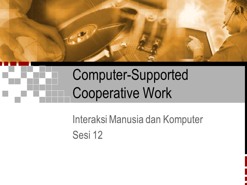 Computer-Supported Cooperative Work Interaksi Manusia dan Komputer Sesi 12