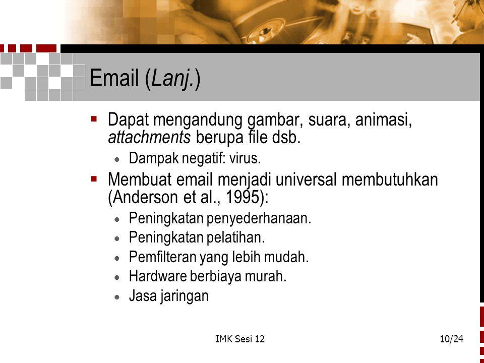 IMK Sesi 1210/24 Email ( Lanj. )  Dapat mengandung gambar, suara, animasi, attachments berupa file dsb.  Dampak negatif: virus.  Membuat email menj