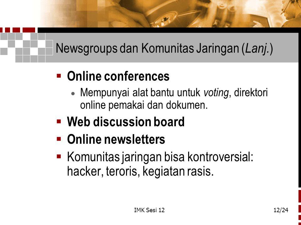 IMK Sesi 1212/24 Newsgroups dan Komunitas Jaringan ( Lanj. )  Online conferences  Mempunyai alat bantu untuk voting, direktori online pemakai dan do
